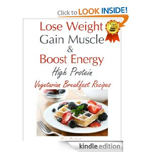Lose Weight Gain Muscle Free eBook! Lose Weight, Gain Muscle & Boost Energy  High Protein Vegetarian Breakfast Recipes