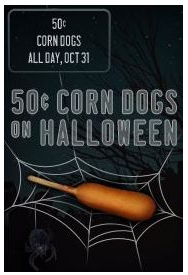 corn dog $.50 Corn Dogs on 10/31 at Sonic